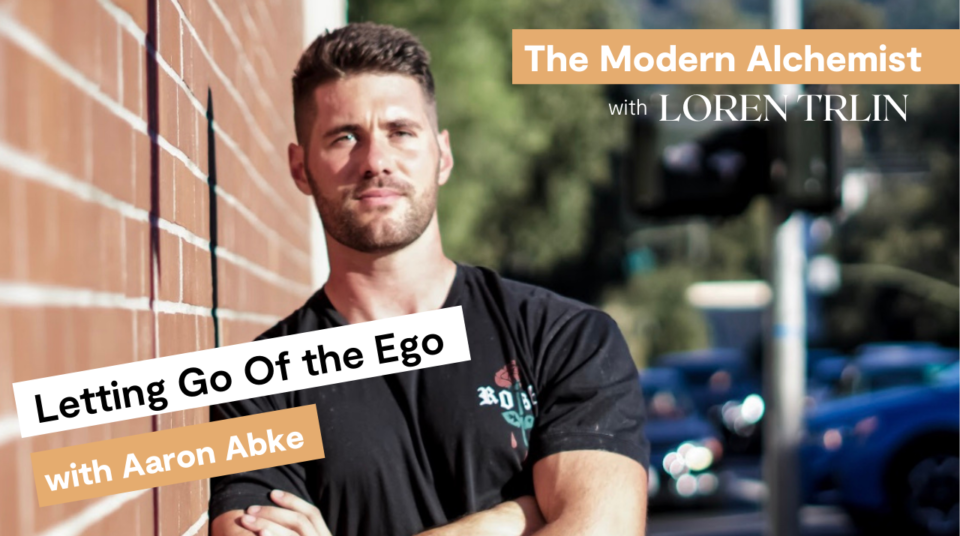 Letting Go Of the Ego with Aaron Abke